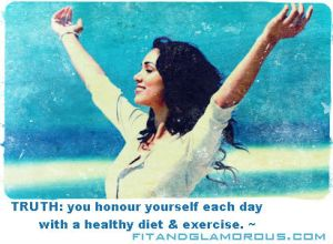 honour yourself with a healthy diet and exercise