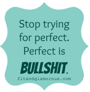 perfect is bullshit